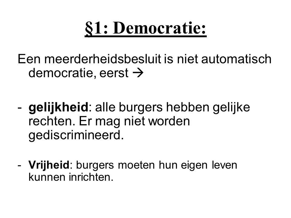 §1: Democratie: Een meerderheidsbesluit is niet automatisch democratie, eerst  -gelijkheid: alle burgers hebben gelijke rechten. Er mag niet worden g