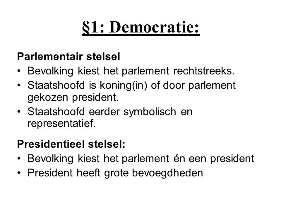 §1: Democratie: Parlementair stelsel Bevolking kiest het parlement rechtstreeks. Staatshoofd is koning(in) of door parlement gekozen president. Staats