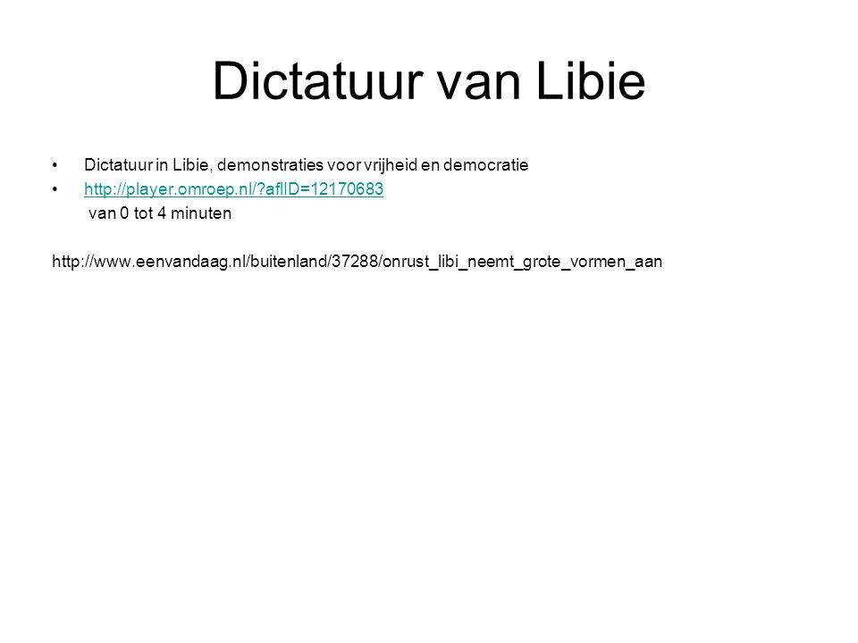 Dictatuur van Libie Dictatuur in Libie, demonstraties voor vrijheid en democratie http://player.omroep.nl/?aflID=12170683 van 0 tot 4 minuten http://www.eenvandaag.nl/buitenland/37288/onrust_libi_neemt_grote_vormen_aan