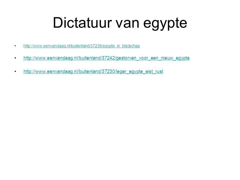 Dictatuur van egypte http://www.eenvandaag.nl/buitenland/37238/egypte_in_blijdschap http://www.eenvandaag.nl/buitenland/37242/gestorven_voor_een_nieuw_egypte http://www.eenvandaag.nl/buitenland/37230/leger_egypte_eist_rust