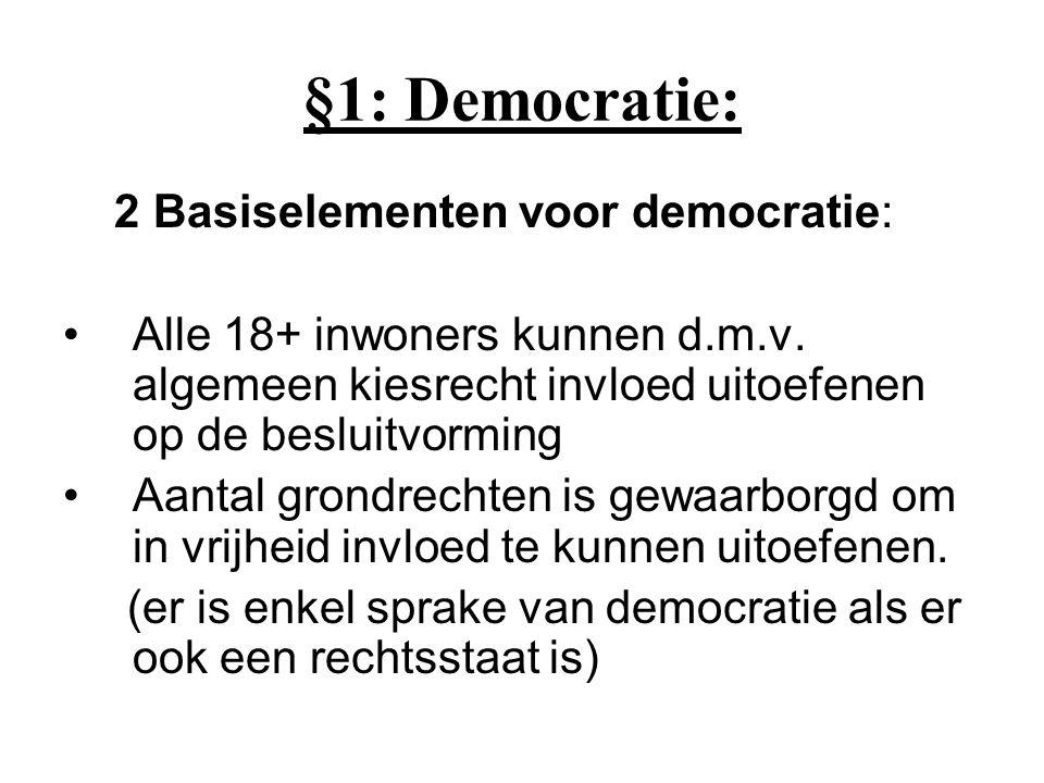 §1: Democratie: 2 Basiselementen voor democratie: Alle 18+ inwoners kunnen d.m.v. algemeen kiesrecht invloed uitoefenen op de besluitvorming Aantal gr