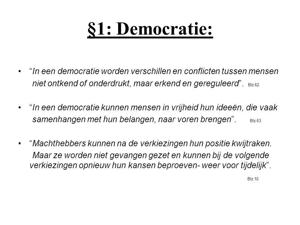 """§1: Democratie: """"In een democratie worden verschillen en conflicten tussen mensen niet ontkend of onderdrukt, maar erkend en gereguleerd"""". Blz 62. """"In"""
