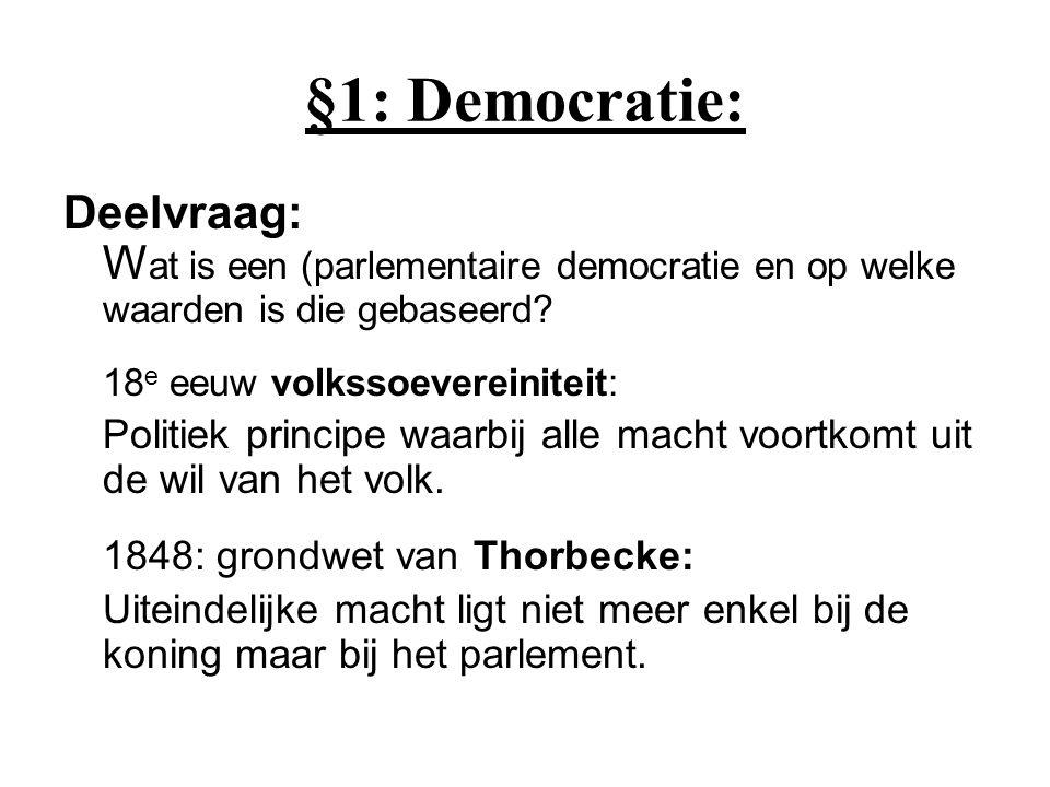 §1: Democratie: Deelvraag: W at is een (parlementaire democratie en op welke waarden is die gebaseerd? 18 e eeuw volkssoevereiniteit: Politiek princip