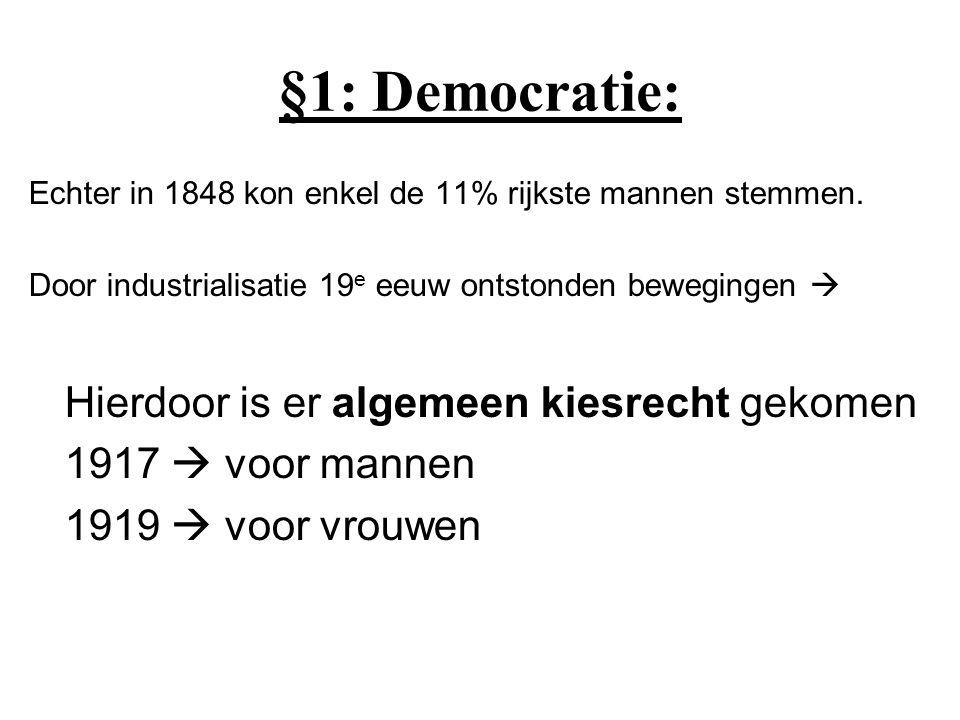 §1: Democratie: Echter in 1848 kon enkel de 11% rijkste mannen stemmen. Door industrialisatie 19 e eeuw ontstonden bewegingen  Hierdoor is er algemee