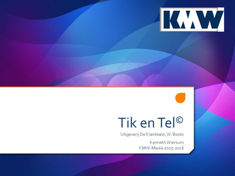 Tik en Tel © Uitgeverij De Klankkast, W. Boots Kenneth Wiersum KMW-Media 2015-2016