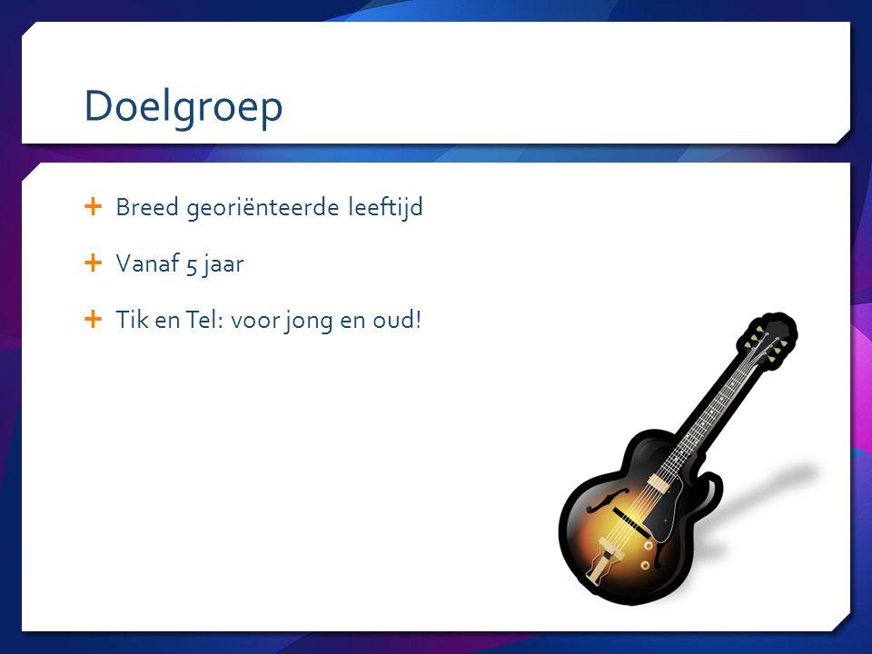 Doelgroep  Breed georiënteerde leeftijd  Vanaf 5 jaar  Tik en Tel: voor jong en oud!