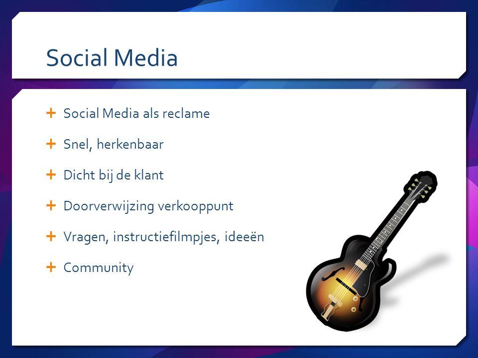 Social Media  Social Media als reclame  Snel, herkenbaar  Dicht bij de klant  Doorverwijzing verkooppunt  Vragen, instructiefilmpjes, ideeën  Community