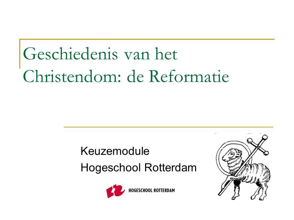 Geschiedenis van het Christendom: de Reformatie Keuzemodule Hogeschool Rotterdam