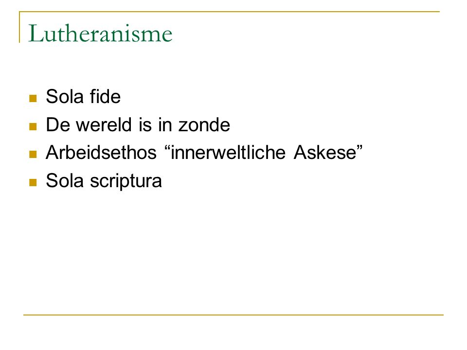 "Lutheranisme Sola fide De wereld is in zonde Arbeidsethos ""innerweltliche Askese"" Sola scriptura"