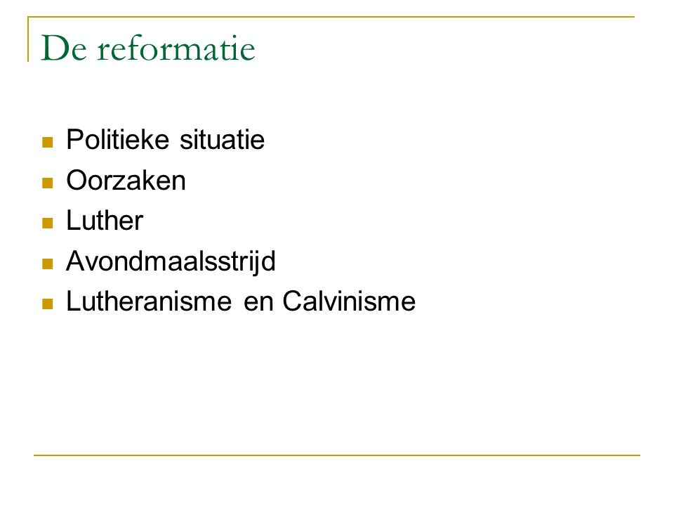 De reformatie Politieke situatie Oorzaken Luther Avondmaalsstrijd Lutheranisme en Calvinisme