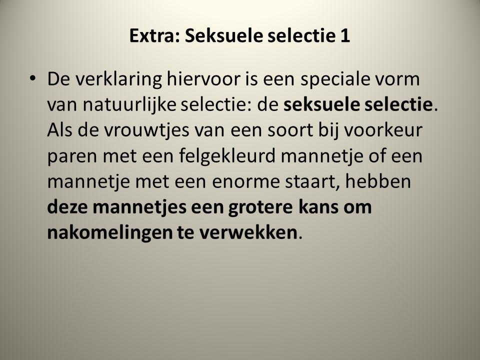 Extra: Seksuele selectie 1 De verklaring hiervoor is een speciale vorm van natuurlijke selectie: de seksuele selectie. Als de vrouwtjes van een soort