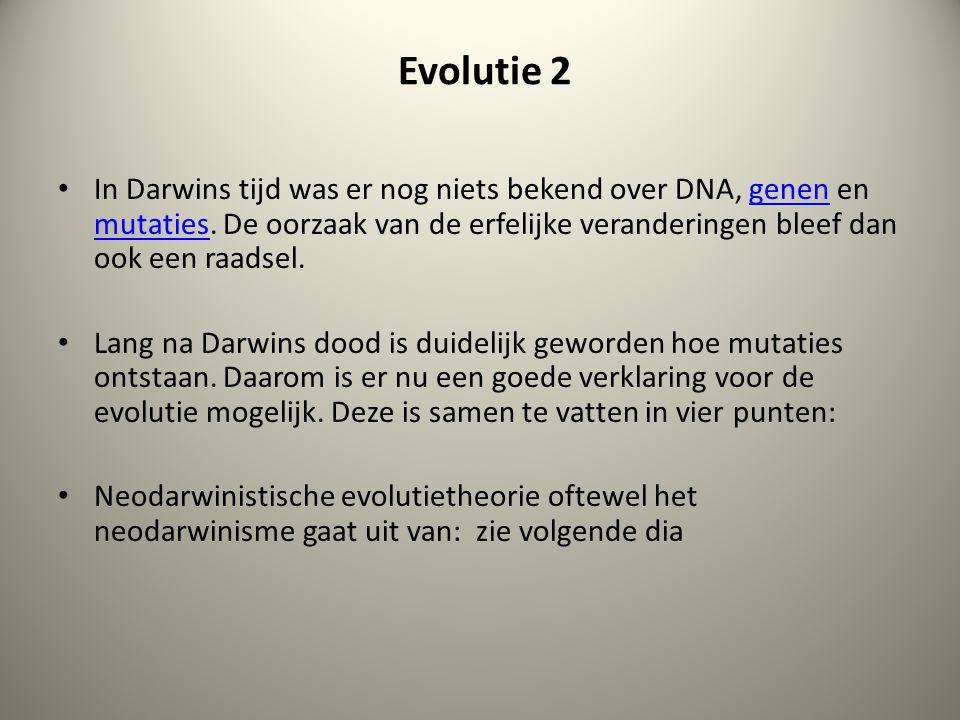 Evolutie 2 In Darwins tijd was er nog niets bekend over DNA, genen en mutaties. De oorzaak van de erfelijke veranderingen bleef dan ook een raadsel.ge