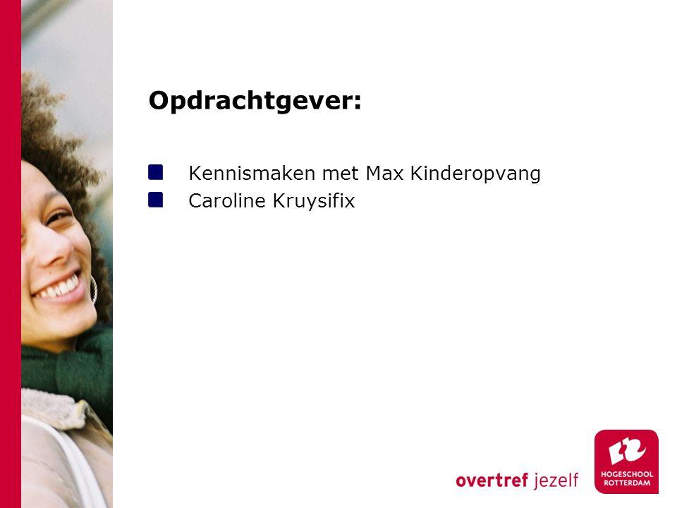 Opdrachtgever: Kennismaken met Max Kinderopvang Caroline Kruysifix