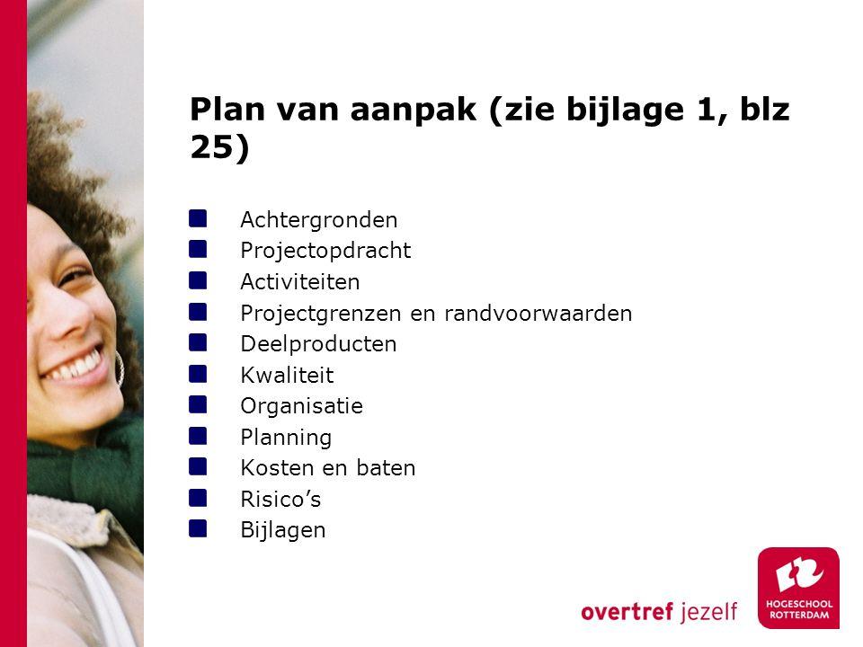 Plan van aanpak (zie bijlage 1, blz 25) Achtergronden Projectopdracht Activiteiten Projectgrenzen en randvoorwaarden Deelproducten Kwaliteit Organisat