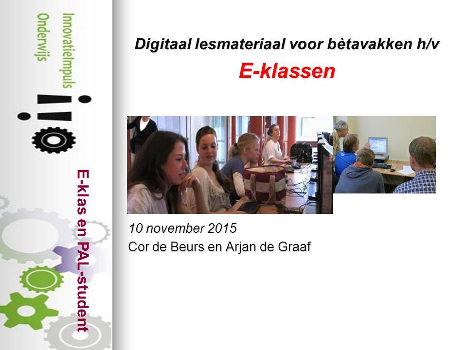E-klas en PAL-student Digitaal lesmateriaal voor bètavakken h/v E-klassen 10 november 2015 Cor de Beurs en Arjan de Graaf