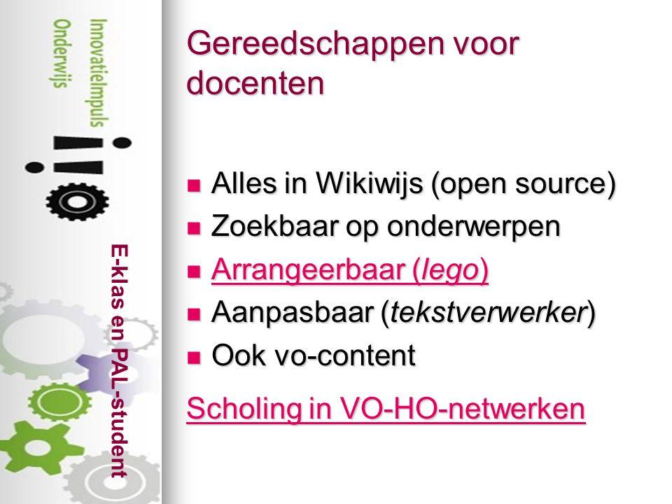 E-klas en PAL-student Gereedschappen voor docenten Alles in Wikiwijs (open source) Alles in Wikiwijs (open source) Zoekbaar op onderwerpen Zoekbaar op onderwerpen Arrangeerbaar (lego) Arrangeerbaar (lego) Arrangeerbaar (lego) Arrangeerbaar (lego) Aanpasbaar (tekstverwerker) Aanpasbaar (tekstverwerker) Ook vo-content Ook vo-content Scholing in VO-HO-netwerken Scholing in VO-HO-netwerken