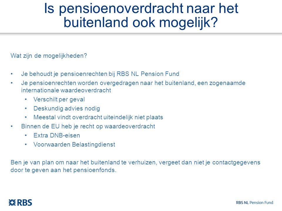 Is pensioenoverdracht naar het buitenland ook mogelijk? Wat zijn de mogelijkheden? Je behoudt je pensioenrechten bij RBS NL Pension Fund Je pensioenre