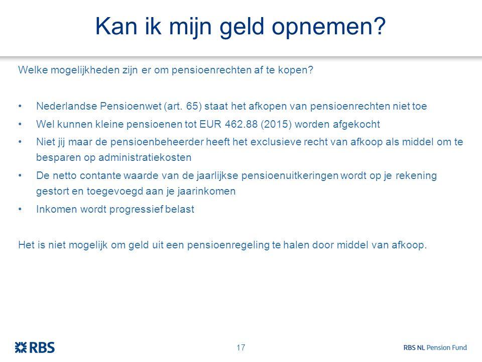 Kan ik mijn geld opnemen? Welke mogelijkheden zijn er om pensioenrechten af te kopen? Nederlandse Pensioenwet (art. 65) staat het afkopen van pensioen