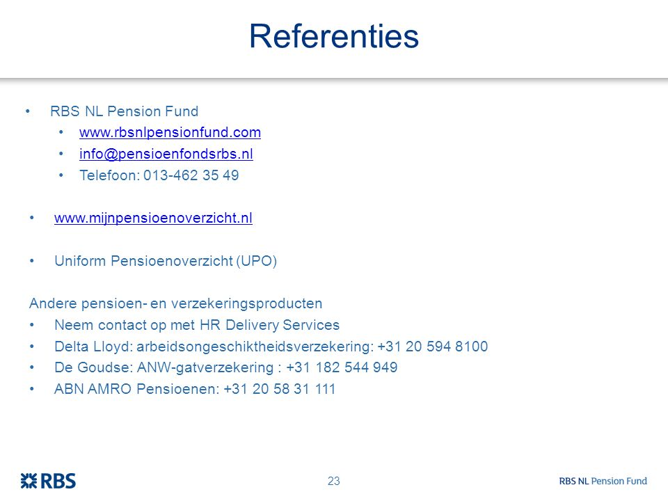 Referenties RBS NL Pension Fund www.rbsnlpensionfund.com info@pensioenfondsrbs.nl Telefoon: 013-462 35 49 www.mijnpensioenoverzicht.nl Uniform Pensioe