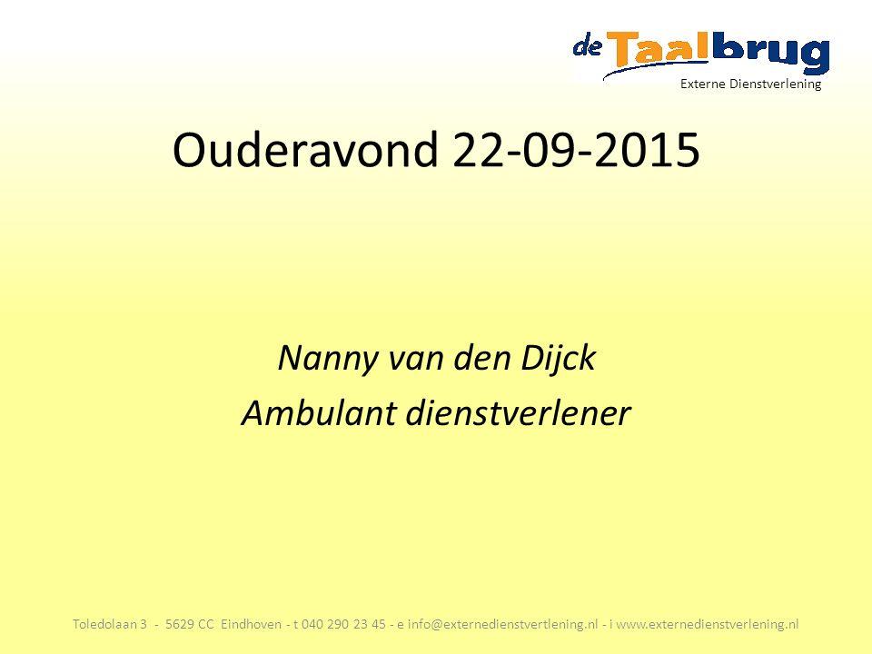 Ouderavond 22-09-2015 Toledolaan 3 - 5629 CC Eindhoven - t 040 290 23 45 - e info@externedienstvertlening.nl - i www.externedienstverlening.nl Nanny van den Dijck Ambulant dienstverlener Externe Dienstverlening