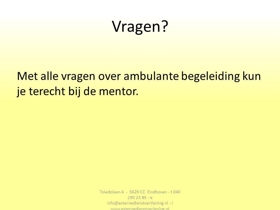 Vragen. Met alle vragen over ambulante begeleiding kun je terecht bij de mentor.
