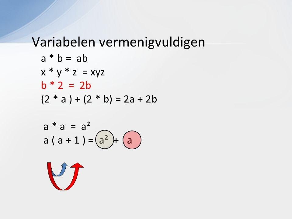 Variabelen vermenigvuldigen a * b = ab x * y * z = xyz b * 2 = 2b (2 * a ) + (2 * b) = 2a + 2b a * a = a² a ( a + 1 ) = a² + a