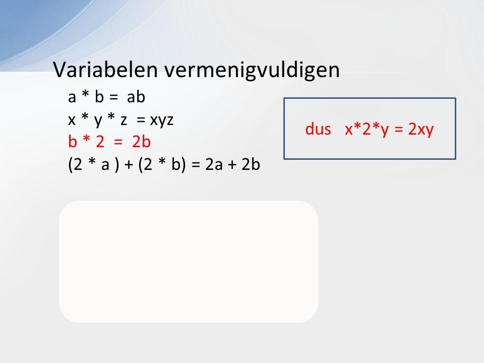 Variabelen vermenigvuldigen a * b = ab x * y * z = xyz b * 2 = 2b (2 * a ) + (2 * b) = 2a + 2b a * a = a² a ( a + 1 ) = a² + a dus x*2*y = 2xy