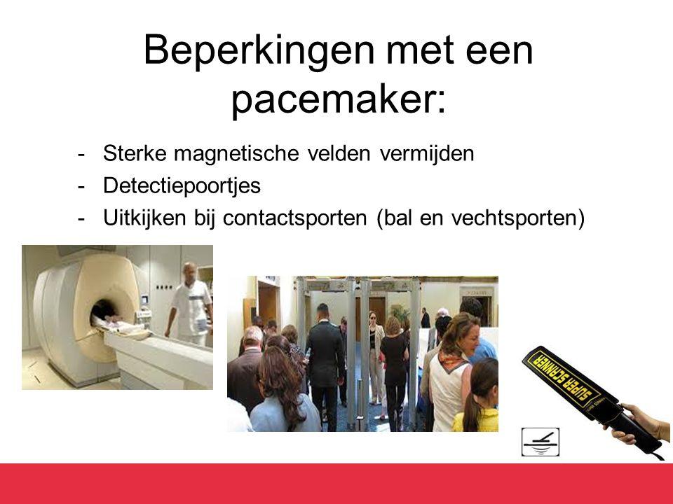 Beperkingen met een pacemaker: -Sterke magnetische velden vermijden -Detectiepoortjes -Uitkijken bij contactsporten (bal en vechtsporten)