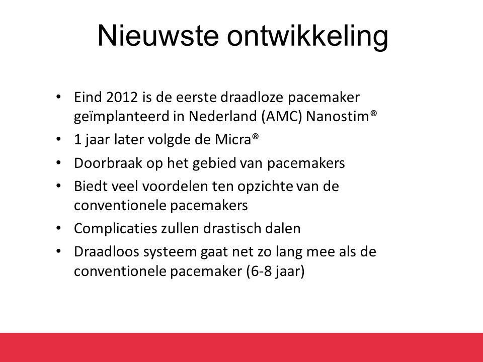Nieuwste ontwikkeling Eind 2012 is de eerste draadloze pacemaker geïmplanteerd in Nederland (AMC) Nanostim® 1 jaar later volgde de Micra® Doorbraak op