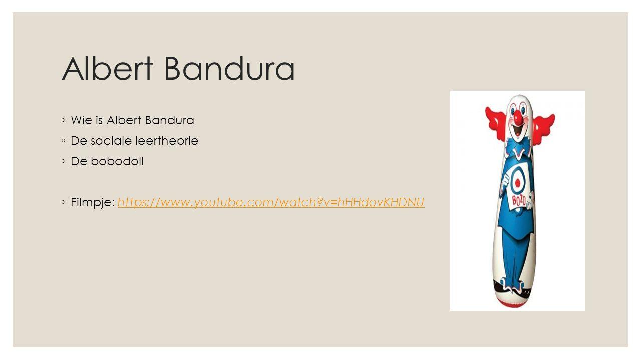 Albert Bandura ◦ Wie is Albert Bandura ◦ De sociale leertheorie ◦ De bobodoll ◦ Filmpje: https://www.youtube.com/watch?v=hHHdovKHDNUhttps://www.youtube.com/watch?v=hHHdovKHDNU