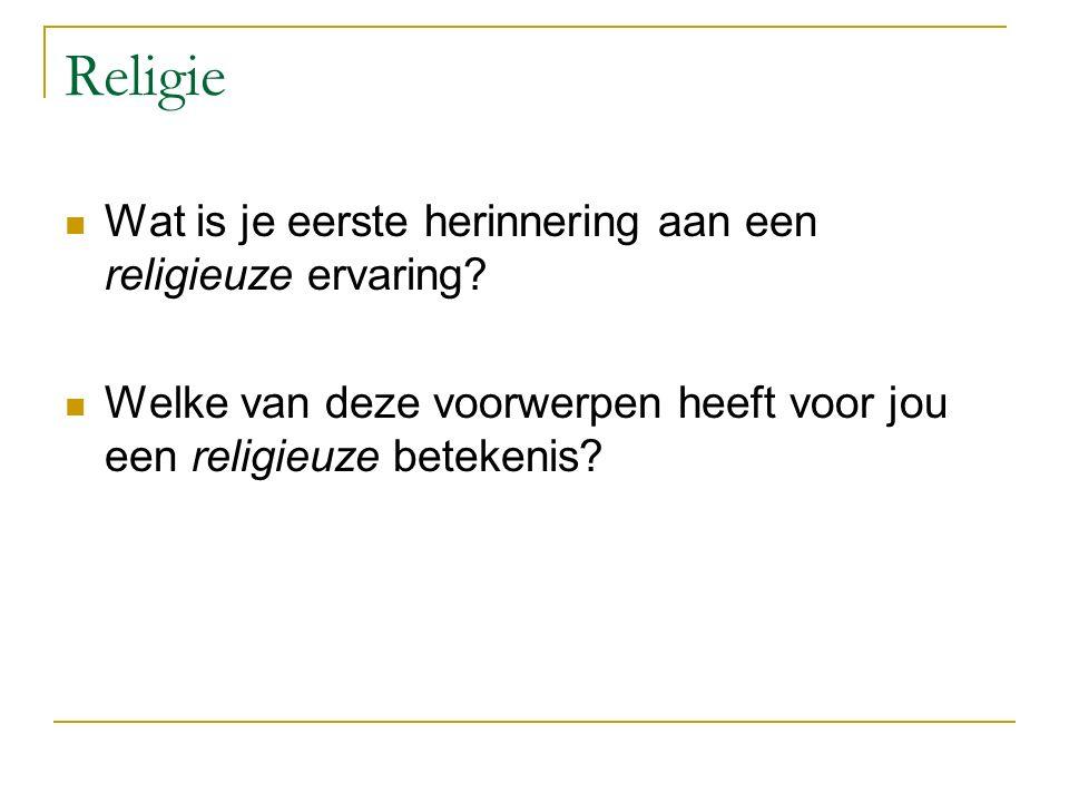Religie Wat is je eerste herinnering aan een religieuze ervaring.