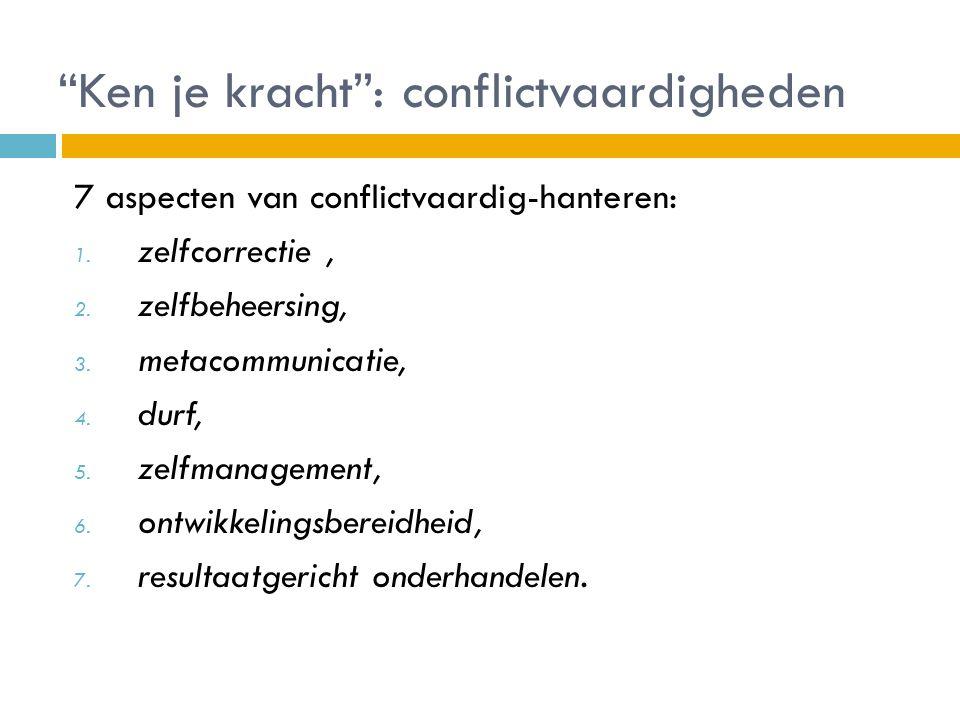 """""""Ken je kracht"""": conflictvaardigheden 7 aspecten van conflictvaardig-hanteren: 1. zelfcorrectie, 2. zelfbeheersing, 3. metacommunicatie, 4. durf, 5. z"""