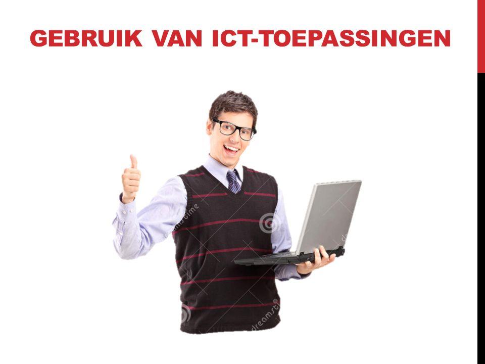GEBRUIK VAN ICT-TOEPASSINGEN