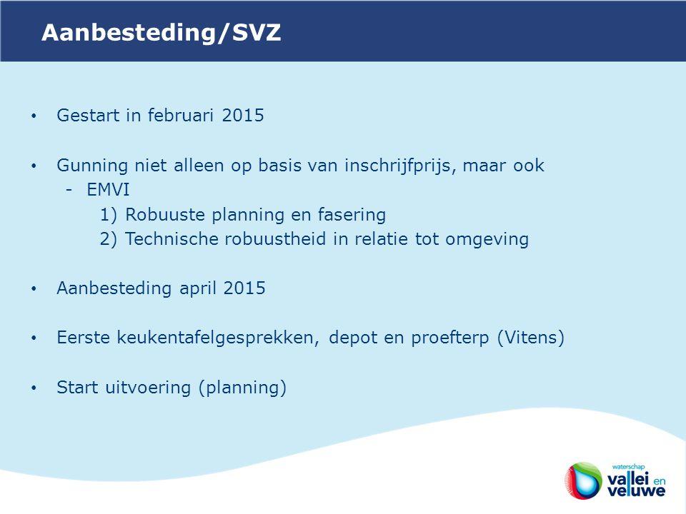 Aanbesteding/SVZ Gestart in februari 2015 Gunning niet alleen op basis van inschrijfprijs, maar ook -EMVI 1)Robuuste planning en fasering 2)Technische robuustheid in relatie tot omgeving Aanbesteding april 2015 Eerste keukentafelgesprekken, depot en proefterp (Vitens) Start uitvoering (planning)