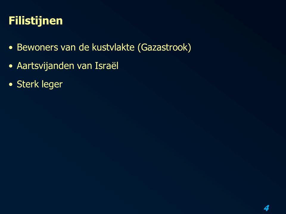 4 Filistijnen Bewoners van de kustvlakte (Gazastrook) Aartsvijanden van Israël Sterk leger