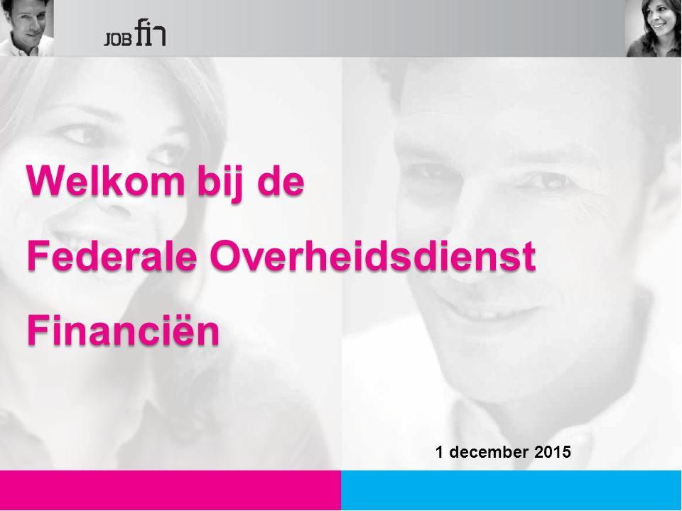 Welkom bij de Federale Overheidsdienst Financiën 1 december 2015