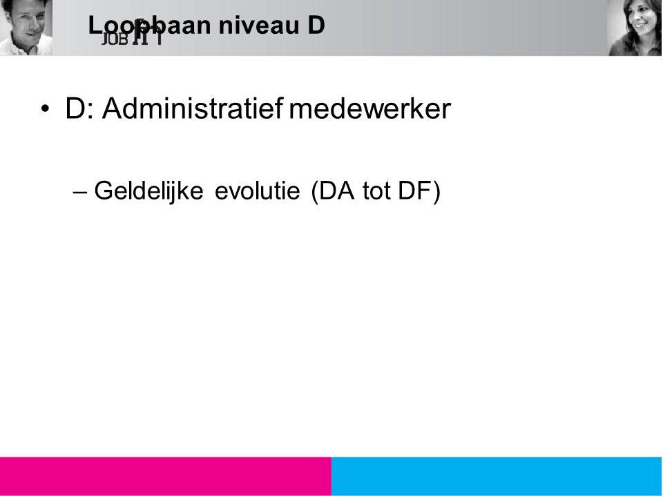 Loopbaan niveau D D: Administratief medewerker –Geldelijke evolutie (DA tot DF)