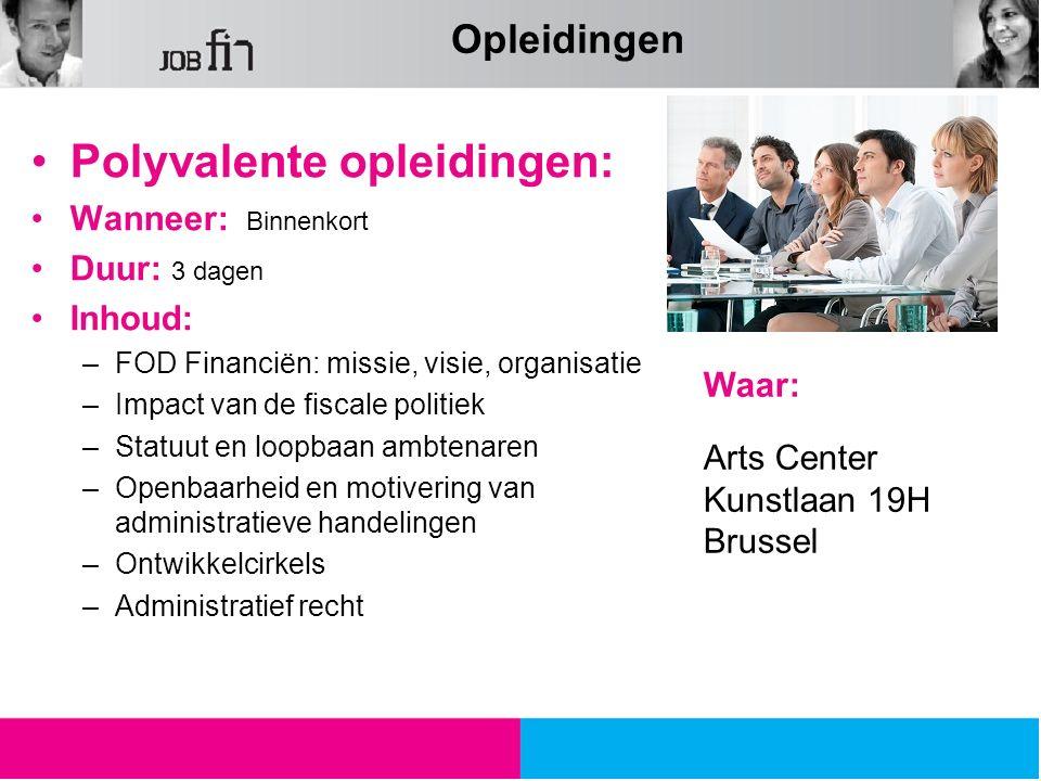 Polyvalente opleidingen: Wanneer: Binnenkort Duur: 3 dagen Inhoud: –FOD Financiën: missie, visie, organisatie –Impact van de fiscale politiek –Statuut