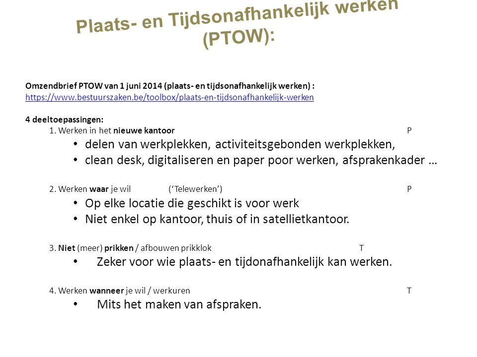Plaats- en Tijdsonafhankelijk werken (PTOW): Omzendbrief PTOW van 1 juni 2014 (plaats- en tijdsonafhankelijk werken) : https://www.bestuurszaken.be/toolbox/plaats-en-tijdsonafhankelijk-werken 4 deeltoepassingen: 1.