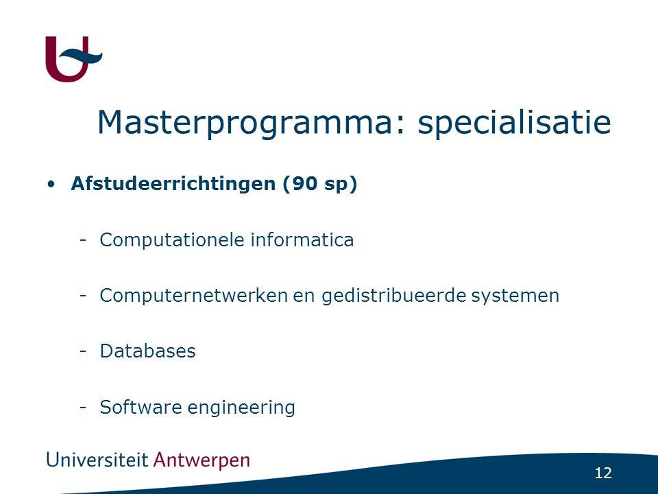12 Masterprogramma: specialisatie Afstudeerrichtingen (90 sp) -Computationele informatica -Computernetwerken en gedistribueerde systemen -Databases -S
