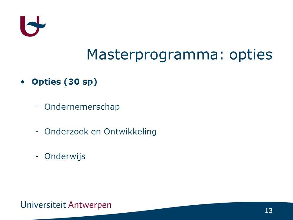 13 Masterprogramma: opties Opties (30 sp) -Ondernemerschap -Onderzoek en Ontwikkeling -Onderwijs