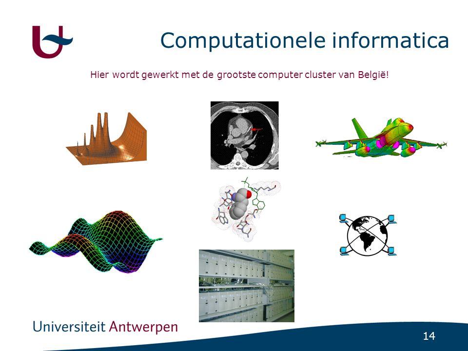 14 Computationele informatica Hier wordt gewerkt met de grootste computer cluster van België!