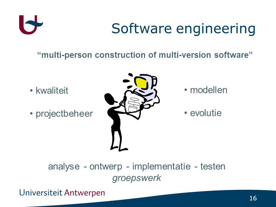 16 Software engineering multi-person construction of multi-version software modellen evolutie analyse - ontwerp - implementatie - testen groepswerk kwaliteit projectbeheer