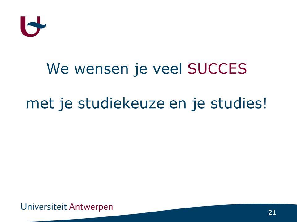 21 We wensen je veel SUCCES met je studiekeuze en je studies!