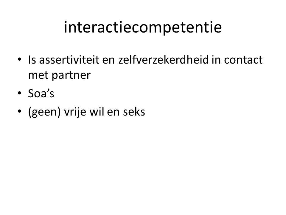 interactiecompetentie Is assertiviteit en zelfverzekerdheid in contact met partner Soa's (geen) vrije wil en seks