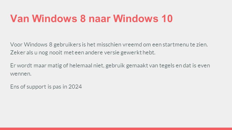 Van Windows 8 naar Windows 10 Voor Windows 8 gebruikers is het misschien vreemd om een startmenu te zien.