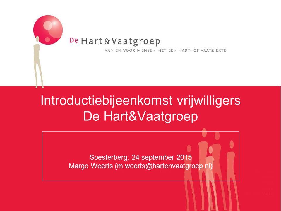 Introductiebijeenkomst vrijwilligers De Hart&Vaatgroep Soesterberg, 24 september 2015 Margo Weerts (m.weerts@hartenvaatgroep.nl)