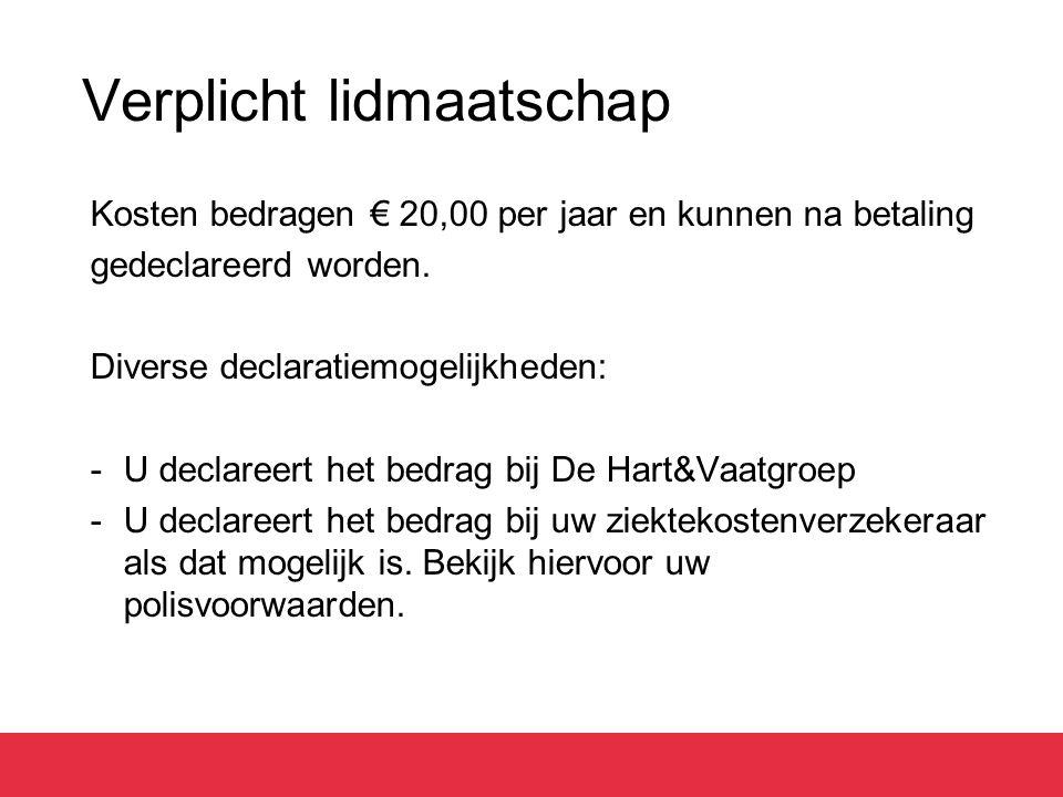 Verplicht lidmaatschap Kosten bedragen € 20,00 per jaar en kunnen na betaling gedeclareerd worden. Diverse declaratiemogelijkheden: -U declareert het