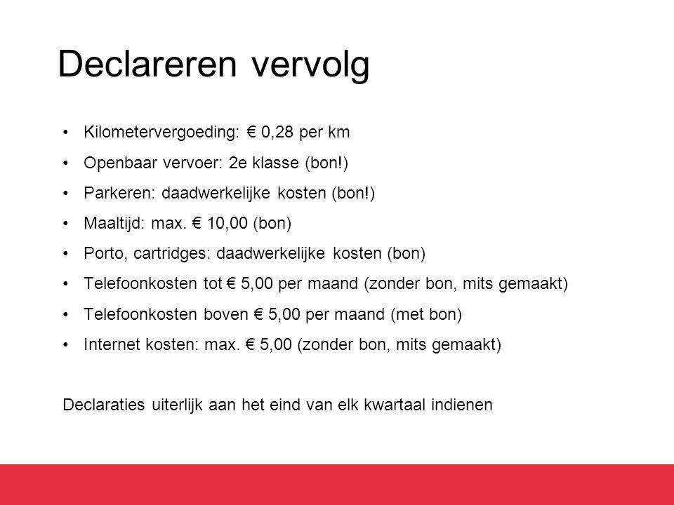 Declareren vervolg Kilometervergoeding: € 0,28 per km Openbaar vervoer: 2e klasse (bon!) Parkeren: daadwerkelijke kosten (bon!) Maaltijd: max. € 10,00