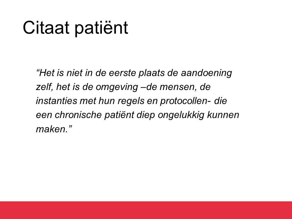 """Citaat patiënt """"Het is niet in de eerste plaats de aandoening zelf, het is de omgeving –de mensen, de instanties met hun regels en protocollen- die ee"""